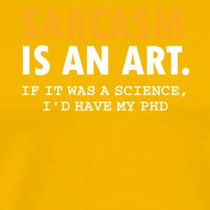 Sarcasm is an art shirt - Men's Premium T-Shirt