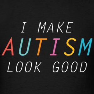 I Make Autism Look Good - Men's T-Shirt