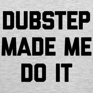 Dubstep Do It Music Quote Sportswear - Men's Premium Tank
