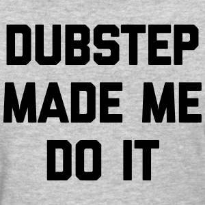Dubstep Do It Music Quote T-Shirts - Women's T-Shirt