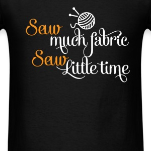 Sewing - Sew Much fabric Sew little time - Men's T-Shirt