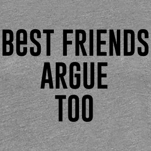 Best Friends argue too T-Shirts - Women's Premium T-Shirt