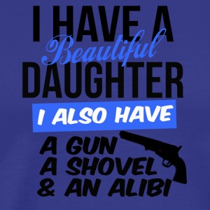 i have a beautiful daughter i also have a gun a sh - Men's Premium T-Shirt