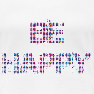 Be Happy - Women's Premium T-Shirt