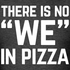 No We In Pizza Funny Quote T-Shirts - Men's T-Shirt