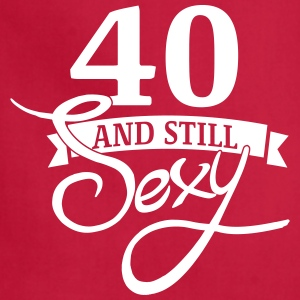 40 and still sexy Aprons - Adjustable Apron