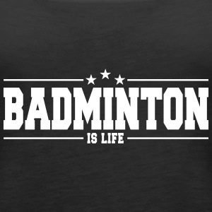 badminton is life 1 Tanks - Women's Premium Tank Top