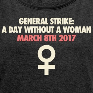 A day without a woman - Women´s Roll Cuff T-Shirt