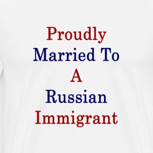 proudly_married_to_a_russian_immigrant_ T-Shirts - Men's Premium T-Shirt