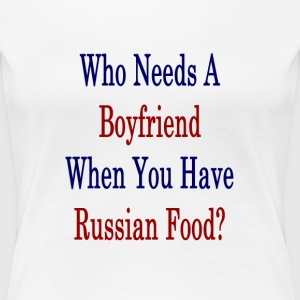 who_needs_a_boyfriend_when_you_have_russ T-Shirts - Women's Premium T-Shirt