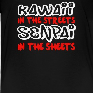 Kawaii in the streets senpai in the sheets - Toddler Premium T-Shirt