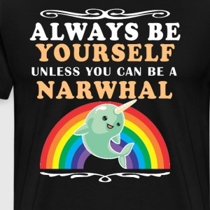 Always be yourself unless you can be a narwhal - Men's Premium T-Shirt