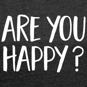 Are You Happy? T-Shirts - Women's Roll Cuff T-Shirt