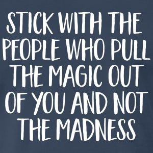 Stick With The People Who Pull The Magic... T-Shirts - Men's Premium T-Shirt
