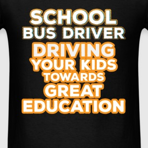 School Bus driver - School Bus driver driving your - Men's T-Shirt