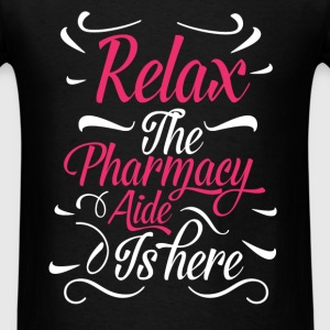 Pharmacy Aide - Relax The Pharmacy Aide Is Here - Men's T-Shirt