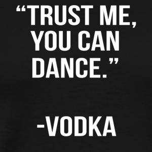 trust me you can dance - vodka - Men's Premium T-Shirt