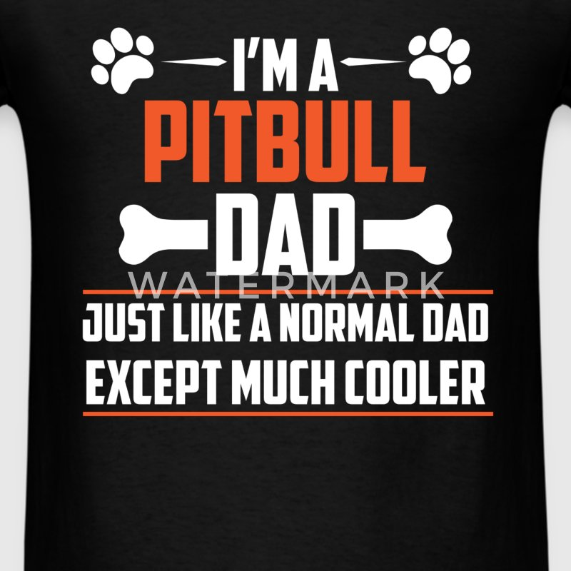 Pitbull Dad - I'm A Pitbull Dad just like a normal - Men's T-Shirt
