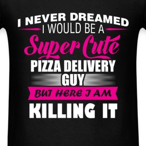 Pizza Delivery Guy - I Never Dreamed I Would Be a  - Men's T-Shirt