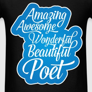 Poet - Amazing, Awesome, Wonderful, Beautiful Poet - Men's T-Shirt