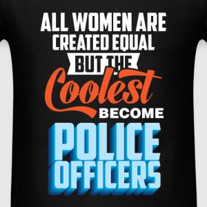 Police Officer - All women are created equal but t - Men's T-Shirt