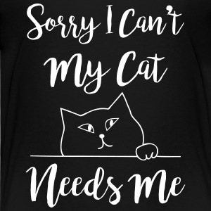 Sorry I Can't My Cat Needs Me Humor Baby & Toddler Shirts - Toddler Premium T-Shirt