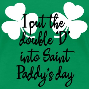 I put the double 'D' into Saint Paddy's day T-Shirts - Women's Premium T-Shirt