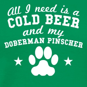All I Need Is Cold Beer And My Doberman Pinscher - Men's Premium T-Shirt