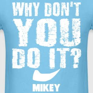 Mikey - Why Don't You Do It - white T-Shirts - Men's T-Shirt