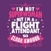 Im Not Superwoman But Im A Flight Attendant T-Shirts - Women's Premium T-Shirt