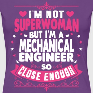 Im Not Superwoman But Im A Mechanical Engineer T-Shirts - Women's Premium T-Shirt