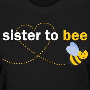 Sister To Bee T-Shirts - Women's T-Shirt