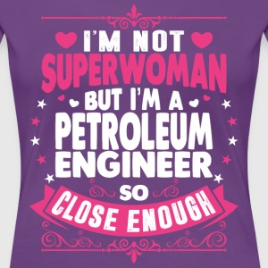 Im Not Superwoman But Im A Petroleum Engineer T-Shirts - Women's Premium T-Shirt