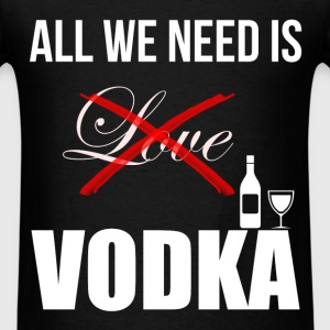 Vodka - All we need is (xLOVEx) vodka. - Men's T-Shirt