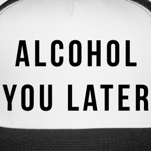 Alcohol You Later Sportswear - Trucker Cap