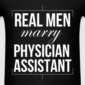 Physician Assistant - Real men marry physician ass - Men's T-Shirt