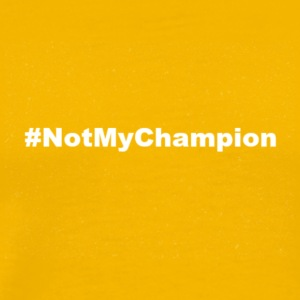 #NotMyChampion (White) - Men's Premium T-Shirt