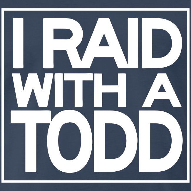 I Raid With A Todd T-Shirt (Men's)