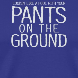 Pants On The Ground - Men's Premium T-Shirt