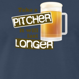 take a pitcher it will last longer - Men's Premium T-Shirt