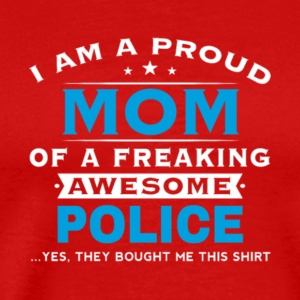 Proud Mom Of A Freaking Awesome Police T Shirt - Men's Premium T-Shirt