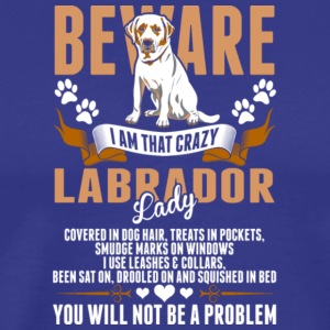 Beware I Am That Crazy Labrador Lady T Shirt - Men's Premium T-Shirt