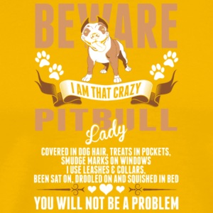 Beware I Am That Crazy Pitbull Lady T Shirt - Men's Premium T-Shirt