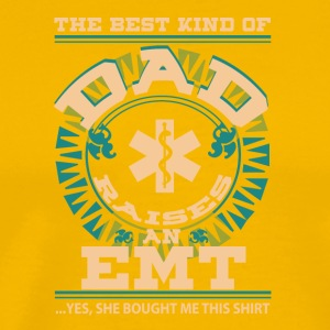 The Best Kind Of Dad Raises An EMT T Shirt - Men's Premium T-Shirt