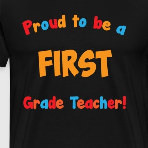 Proud to be a First Grade Teacher Educator T-Shirt T-Shirts - Men's Premium T-Shirt