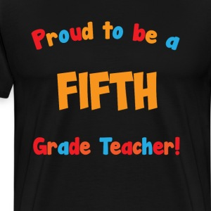 Proud to be a Fifth Grade Teacher Educator T-Shirt T-Shirts - Men's Premium T-Shirt
