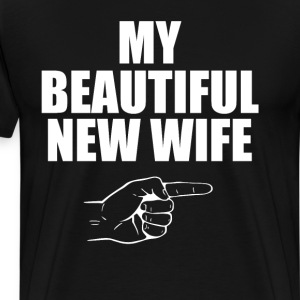 My Beautiful New Wife Newlywed Husband T-Shirt T-Shirts - Men's Premium T-Shirt