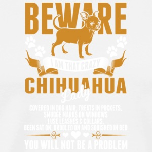 Beware I Am That Crazy Chihuahua Lady T Shirt - Men's Premium T-Shirt