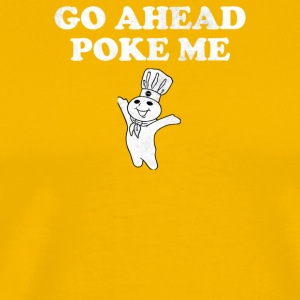 Go Ahead Poke Me - Men's Premium T-Shirt