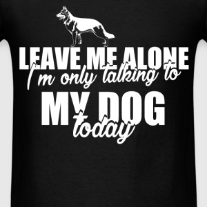 German Shepherd - Leave me alone, I'm only talking - Men's T-Shirt